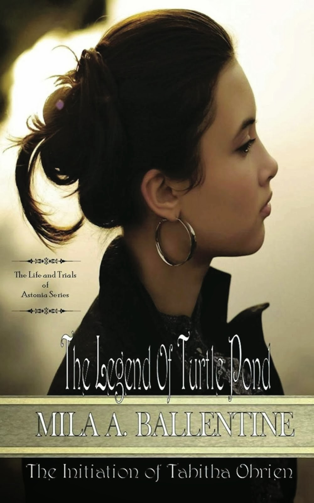 The Legend of Turtle Pond The Initiation of Tabitha Obrien (The Life and Trials of Astonia)