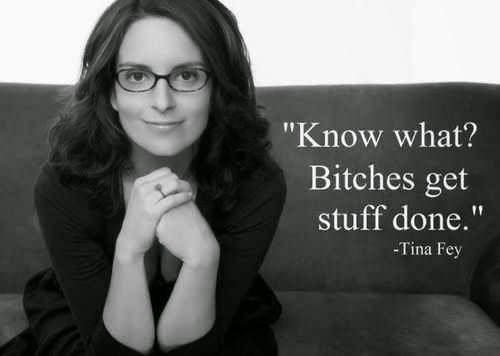 tina fey quote bitches get stuff done