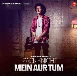 Main Aur Tum – Zack Knight (2015)