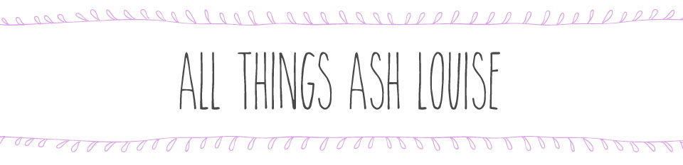 All Things Ash Louise