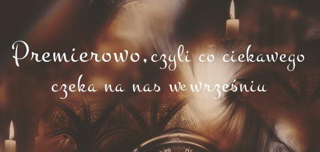 http://ksiazkowniaa.blogspot.com/2014/08/premierowo-czyli-co-ciekawego-czeka-nas.html
