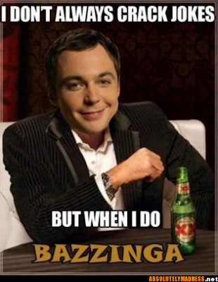 I don't always crack jokes, but when I do... Bazinga! Sheldon Cooper is the most interesting nerd in the world.