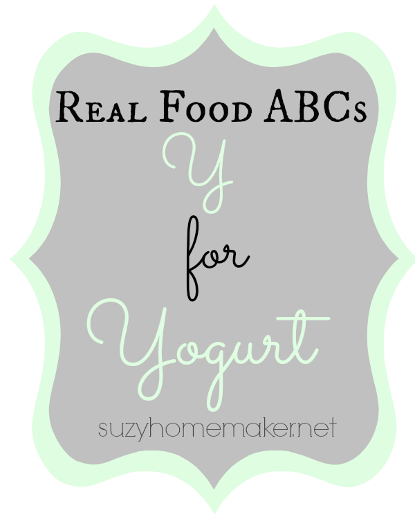 real food abcs - y for yogurt | suzyhomemaker.net