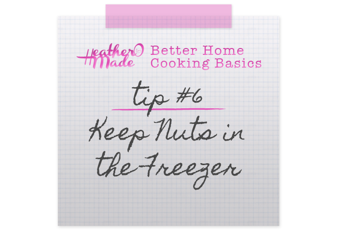 Heather O Made: Better Home Cooking Basics: #6 Keep Nuts ...