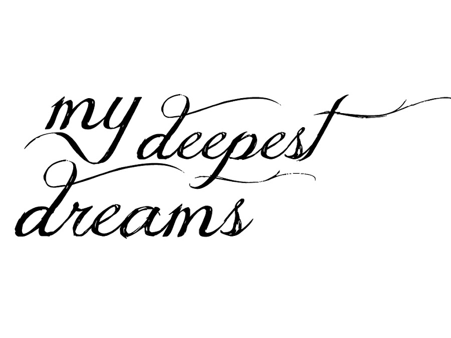 My deepest dream
