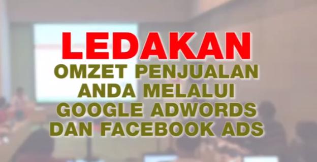 Meledakan Omzet MeLalui Google Adwords Dan Facebook Ads
