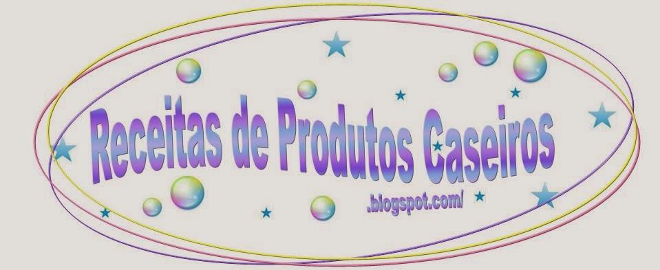 http://receitasdeprodutoscaseiros.blogspot.com.br/