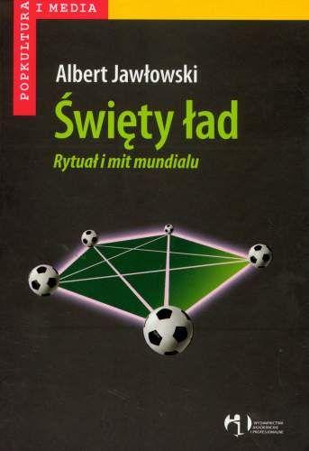 """Okładka książki """"Święty ład. Rytuał i mit mundialu"""" Alberta Jawłowskiego"""