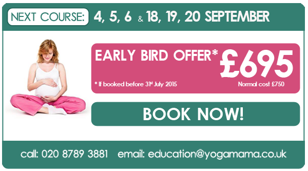 September 2015 Pregnancy Yoga Teacher Training with Yoga Mama. Early bird offer: £695, if booked before 31 July 2015. Email education@yogamama.co.uk for an application form.