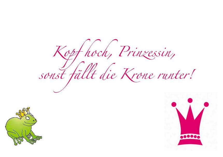 Kopf hoch, Prinzessin, sonst fällt die Krone runter!