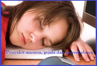 Penyakit Anemia, Gejala, penyebab dan cara pencegahan