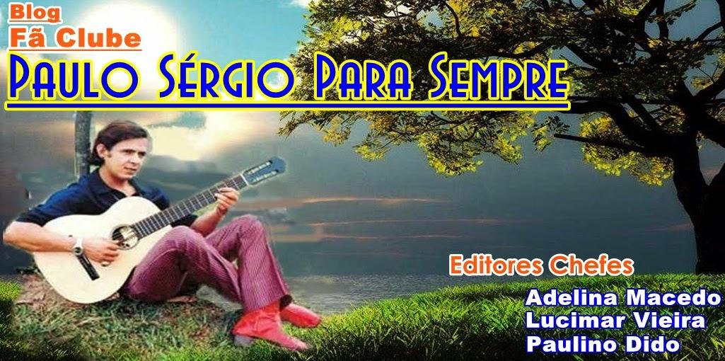 PAULO SÉRGIO PARA SEMPRE !!!