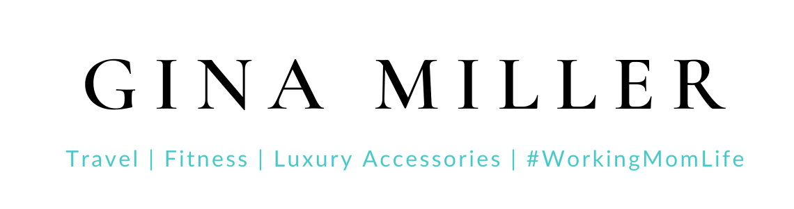Gina Miller's Blog -  Covering Travel, Fitness, Luxury Accessories & Anti-Aging Hacks.