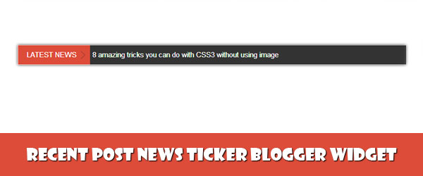 Recent Post News Ticker Blogger Widget