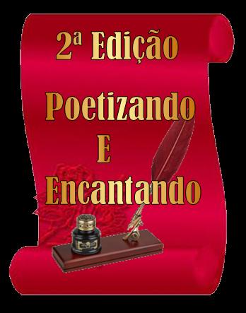SEGUNDA EDIÇÃO DO POETIZANDO E ENCANTANDO.