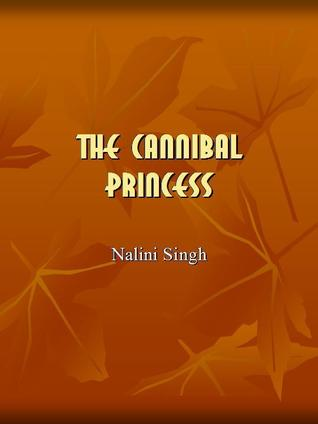 REVIEW: The Cannibal Princess (Psy/Changeling #1.5) by Nalini Singh