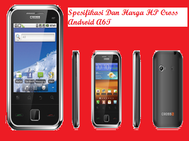 Spesifikasi Dan Harga HP Cross Android A6T | Harga Tablet Murah