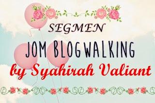 http://syahirahvaliant.blogspot.com/2015/04/segmen-jom-blogwalking-by-syahirah.html