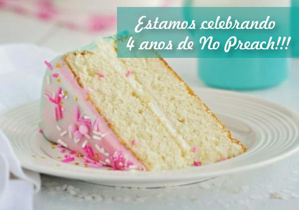 Aniversário de 4 anos do blog No Preach - HAPPY BDAY!