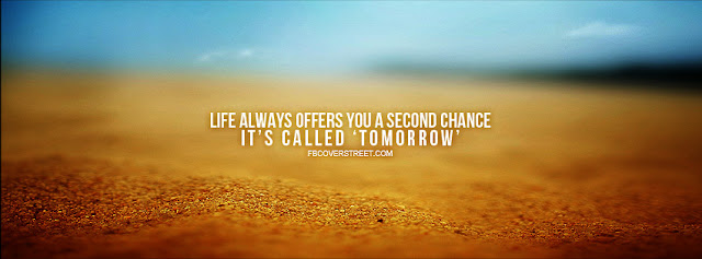 Life Always Offers You A Second Chance It's Called 'Tomorrow' | Life Facebook Cover Images | Lov3Quotes.com