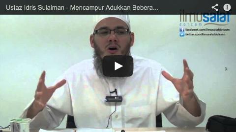 Ustaz Idris Sulaiman – Mencampur Adukkan Beberapa Riwayat Tasyahhud Dalam Satu Bacaan