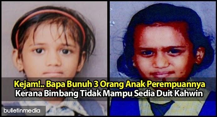 Kejam Bapa Bunuh 3 Orang Anak Perempuannya Kerana Bimbang Tidak Mampu Sedia Duit Kahwin