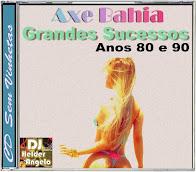 Axe Bahia Grandes Sucessos Anos 80 e 90 Faixas Nomeadas e Sem Vinhetas By DJ Helder Angelo