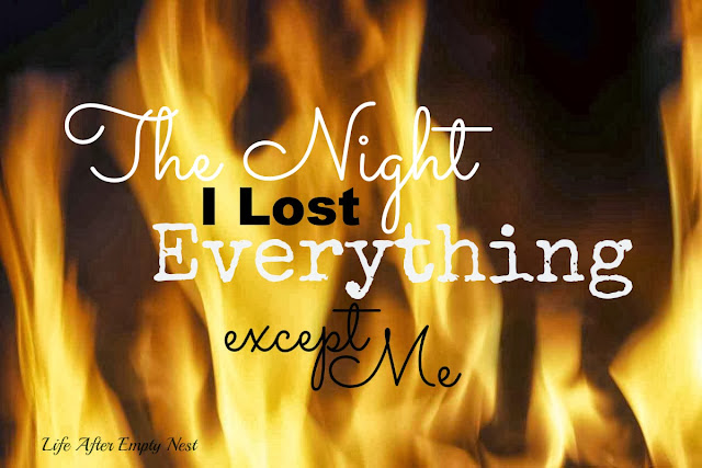 The Night I Lost Everything Except Me, a true story brought to you by Life After Empty Nest