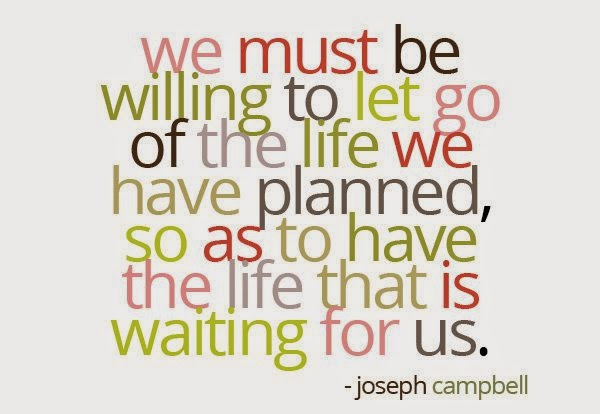 We must be willing to let go of the lift we have planned so we can live the life that's waiting for us.