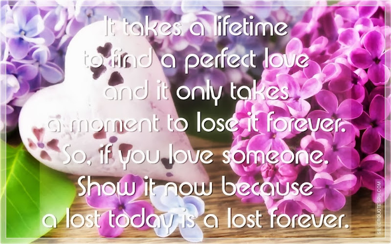 It Takes A Lifetime To Find A Perfect Love, Picture Quotes, Love Quotes, Sad Quotes, Sweet Quotes, Birthday Quotes, Friendship Quotes, Inspirational Quotes, Tagalog Quotes