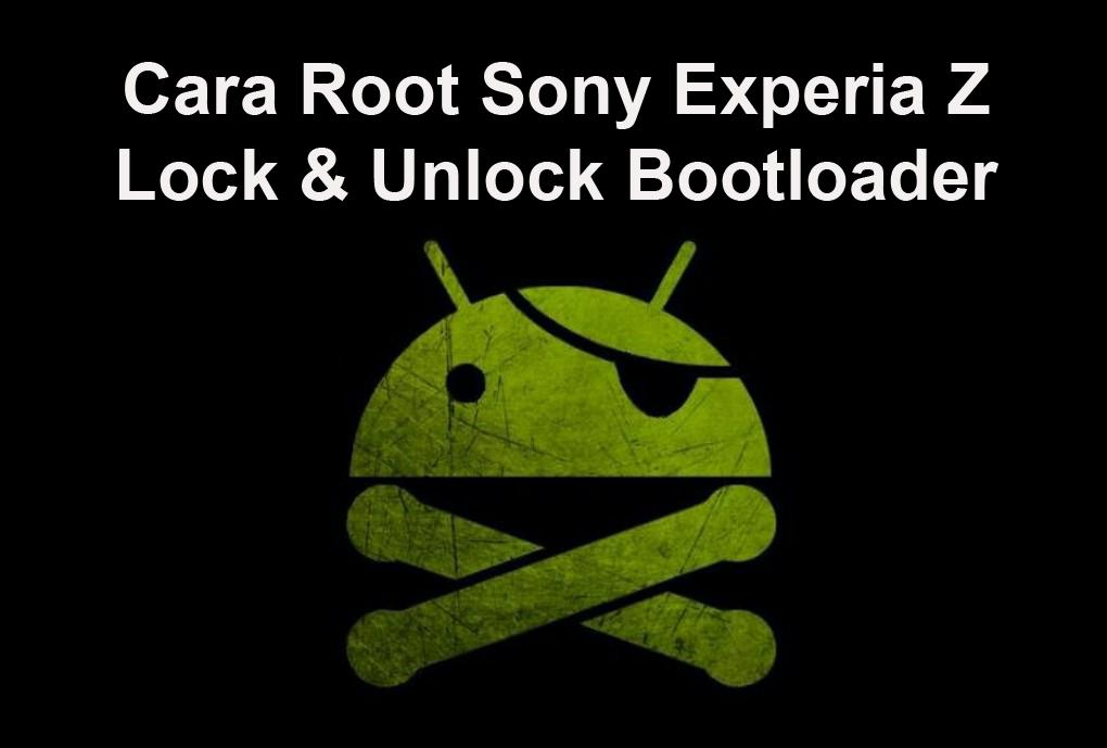 Cara Root Sony Experia Z Lock & Unlock Bootloader