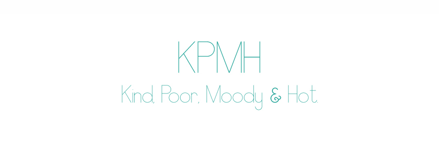 KPMH Kind, poor, Moody & Hot.