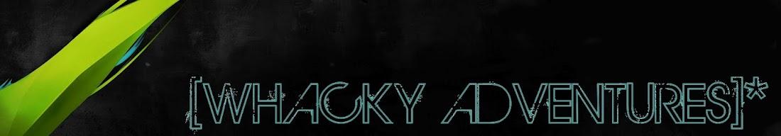 Whacky Adventures*