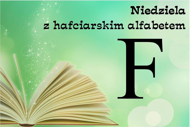 Niedziela z hafciarskim alfabetem F