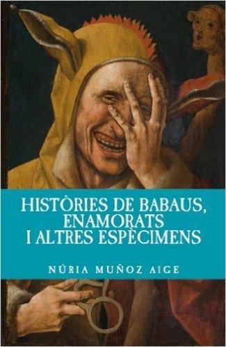 HISTÒRIES DE BABAUS, ENAMORATS I ALTRES ESPÈCIMENS