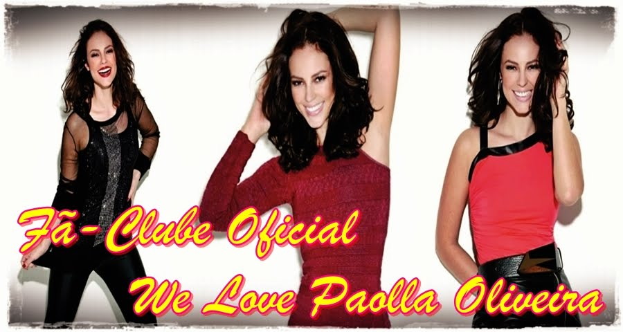 Fã-Clube Oficial We Love Paola Oliveira