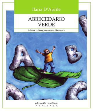 Abbecedario verde. Salvare la Terra partendo dalla scuola