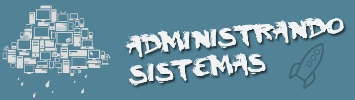 Administrando Sistemas