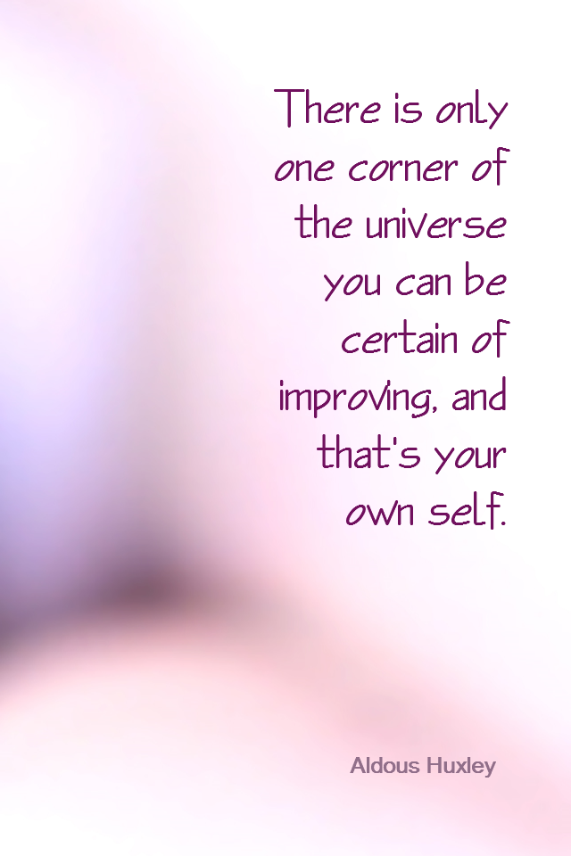 visual quote - image quotation for Self-Improvement - There is only one corner of the universe you can be certain of improving, and that's your own self. - Aldous Huxley