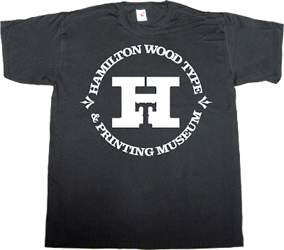 printing press wood type graphic design hamilton museum t-shirt ephemeral-t-shirts support