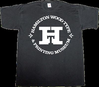 printing press wood type graphic design hamilton museum t-shirt ephemeral-t-shirts support