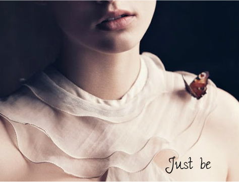 Just be.