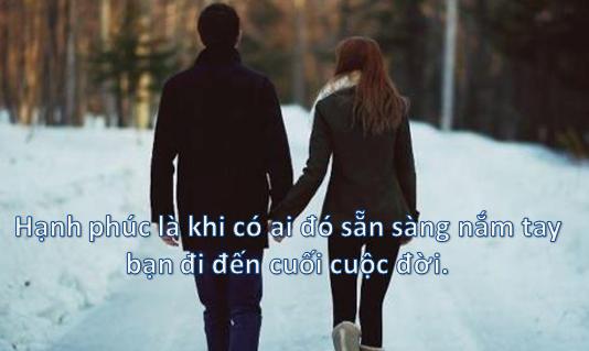 Hạnh phúc là khi có ai đó sẵn sàng nắm tay bạn đi đến cuối cuộc đời.
