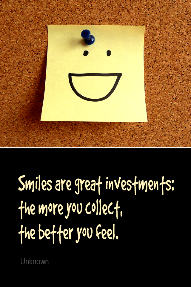 visual quote - image quotation for HAPPINESS - Smiles are great investments: the more you collect, the better you feel. - Unknown