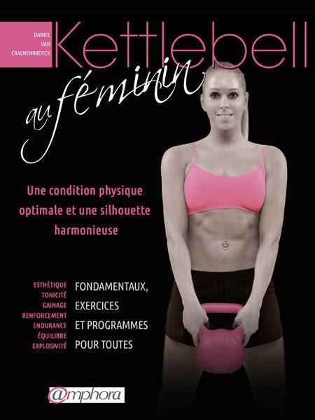 Enfin un livre qui répond aux besoins des femmes qui veulent pratiquer les Kettlebell !