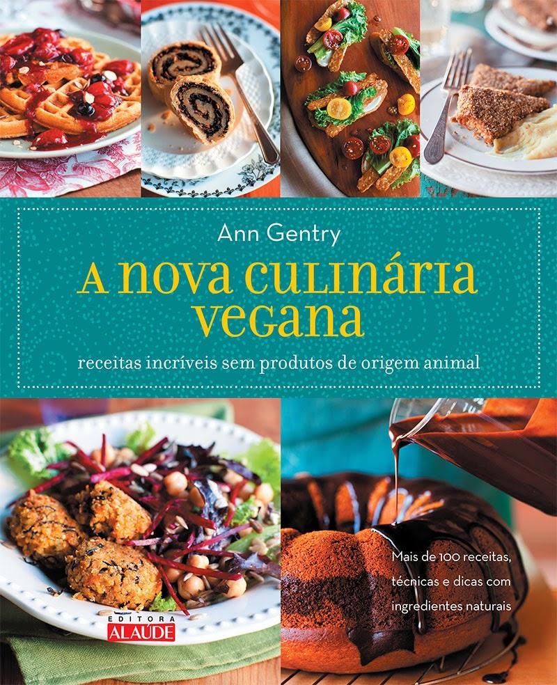 A Nova Culinária Vegana - Receitas incríveis sem produtos de origem animal