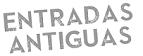 ENTRADAS ANTIGUAS