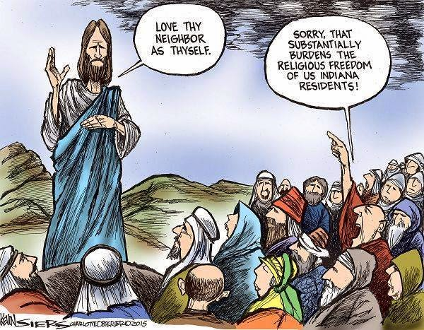 Jesus at the Sermon on the Mount:  Love thy neighbor as thyself.  Onlooker:  Sorry, that unfairly burdens the religious freedom of us Indiana residents.