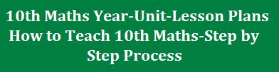 10th Maths Year-Unit-Lesson Plans || How to Teach 10th Maths-Step by Step Process