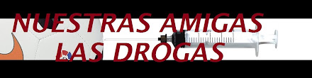 NUESTRAS AMIGAS LAS DROGAS